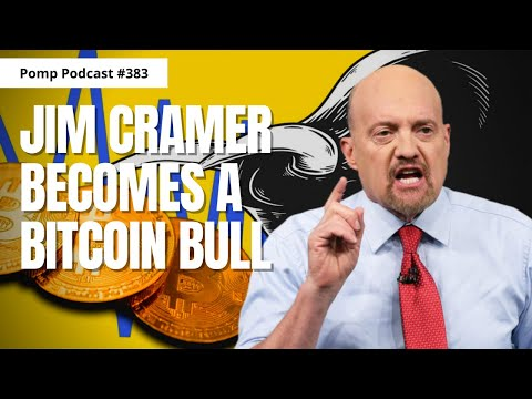 Pomp Podcast #383: Jim Cramer Becomes A Bitcoin Bull